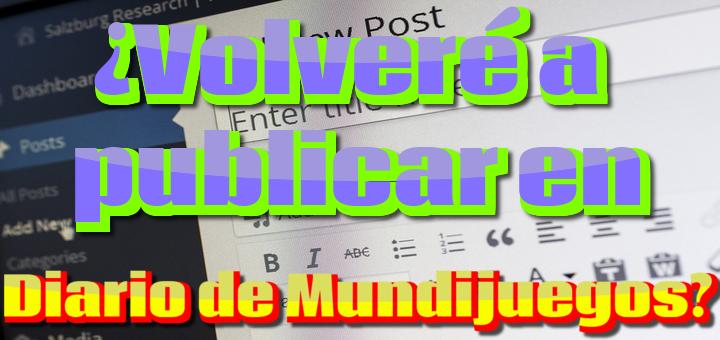 """¿Volveré a publicar en el blog """"Diario de Mundijuegos""""?"""
