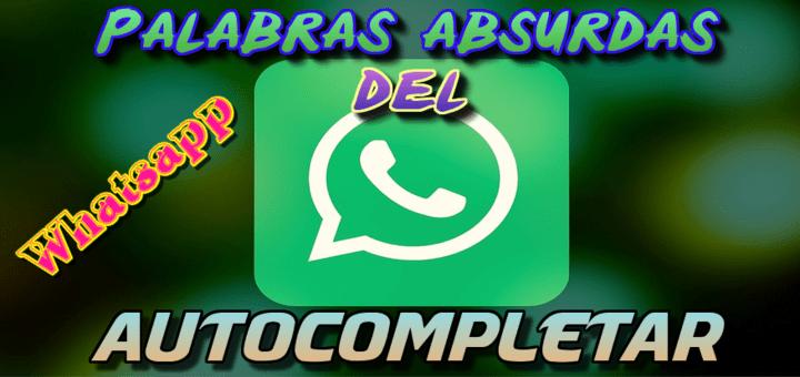 Las palabras absurdas o rarezas que te salen en el Autocompletar del Whatsapp