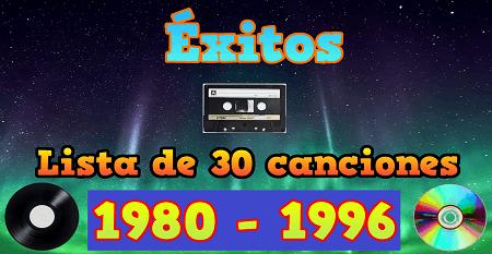 Lista de 30 canciones seleccionadas (1980 – 1996) – Éxitos 80's, 90's (30 hits songs 80's 90's)