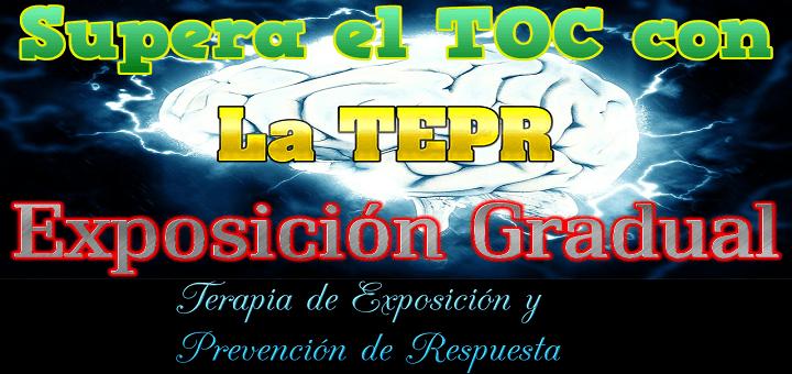 Superar el TOC con la terapia TEPR o EPR (Exposición y Prevención de Respuesta)
