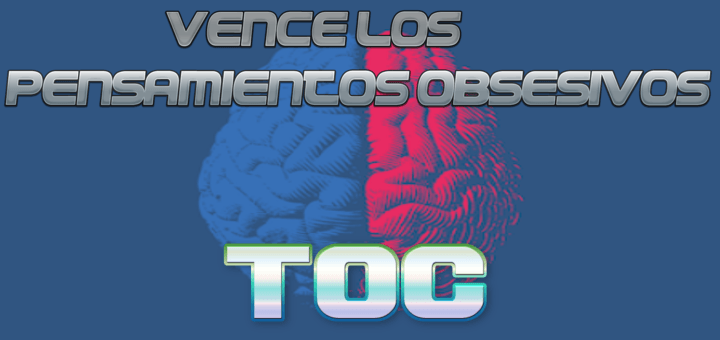 Cómo vencer las obsesiones del TOC – Pensamientos obsesivos