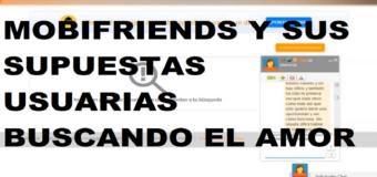 """Las supuestas """"Usuarias"""" buscando el amor en la red social Mobifriends"""