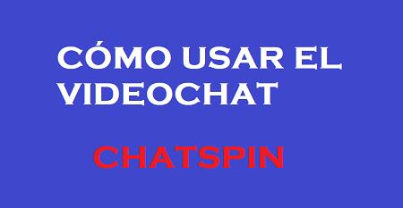 Cómo usar el Videochat Chatspin – Funcionamiento