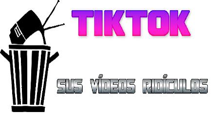 TikTok y todos sus vídeos ridículos